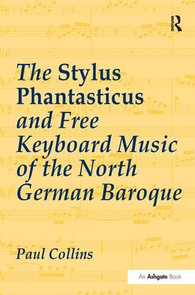 The Stylus Phantasticus and Free Keyboard Music of the North German Baroque