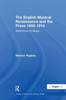 The English Musical Renaissance and the Press 1850-1914: Watchmen of Music
