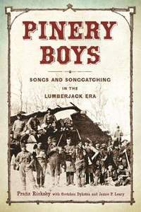 Pinery Boys: Songs and Songcatching in the Lumberjack Era