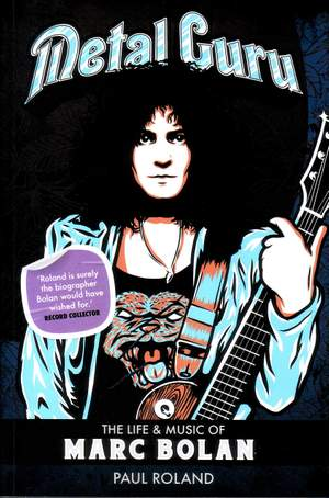 Metal Guru: The Life And Music Of Marc Bolan