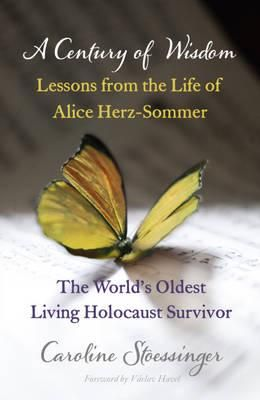 A Century of Wisdom: Lessons from the Life of Alice Herz-Sommer, Holocaust Survivor