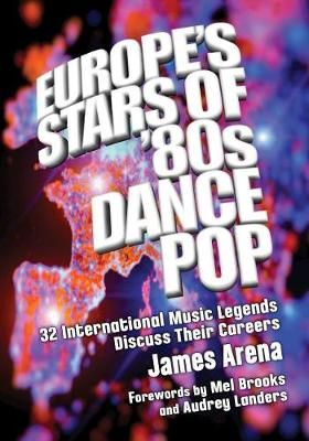 Europe's Stars of '80s Dance Pop: 32 International Music Legends Discuss Their Careers