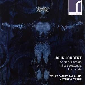 John Joubert: St. Mark Passion, Missa Wellensis & Locus Iste