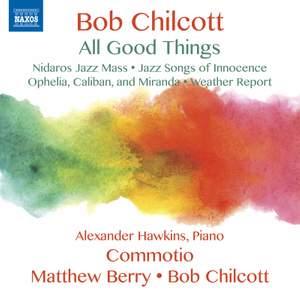 Bob Chilcott: All Good Things