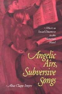 Angelic Airs Subversive Songs: Music As Social Discourse In Victorian Novel