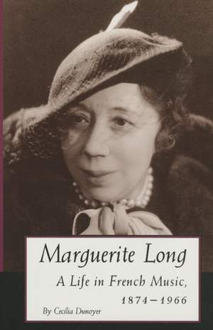 Marguerite Long: A Life in French Music, 1874-1966