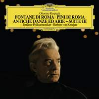 Respighi: Fountains of Rome, Pines of Rome & Ancient Airs and Dances