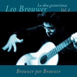 La Obra Guitarrística de Leo Brouwer, Vol. 1: Brouwer por Brouwer