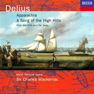 Delius: Appalachia; Song of the High Hills; Over the Hills & Far Away