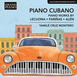 Piano Cubano: Piano Works by Lecuona, Fariñas and Alén