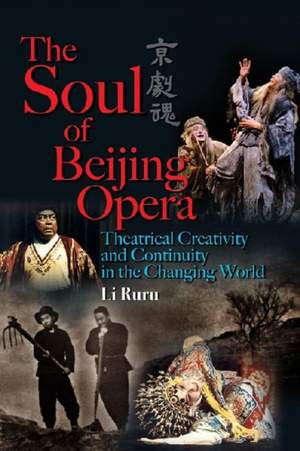 The Soul of Beijing Opera - Theatrical Creativity and Continuity in the Changing World