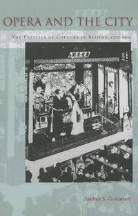 Opera and the City: The Politics of Culture in Beijing, 1770-1900