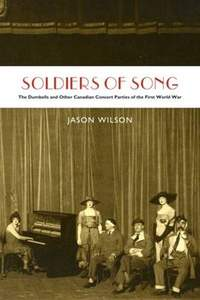 Soldiers of Song: The Dumbells and Other Canadian Concert Parties of the First World War