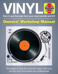 Vinyl Owners' Workshop Manual: How to get the best from your vinyl records and kit