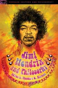 Jimi Hendrix and Philosophy: Experience Required