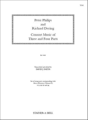Philips, Peter & Dering, Richard: Consort Music of Three and Four Parts