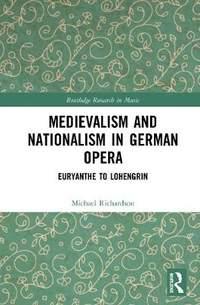 Medievalism and Nationalism in Early Nineteenth-Century German Opera