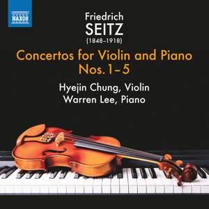 Friedrich Seitz: Concertos for Violin and Piano Nos. 1-5