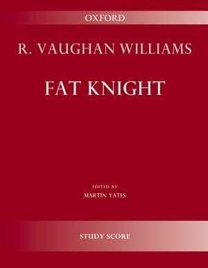 Vaughan Williams, Ralph: Fat Knight