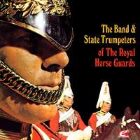 The Band & State Trumpeters of the Royal Horse Guards (Digitally Remastered)