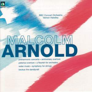 Arnold: Philharmonic Concerto/Anniversary Overture/Peterloo Overture/Flourisch For Orchestra/Water Music/ Symphony For Strings/Beckus The Dandiprait