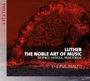 Luther, The Noble Art of Music: Works by Desprez, Hoyoul, Praetorius and others Product Image