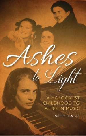 Ashes to Light: A Holocaust Childhood to a Life in Music