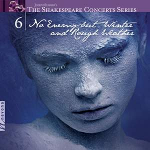 The Shakespeare Concerts Series, Vol. 6: No Enemy but Winter and Rough Weather