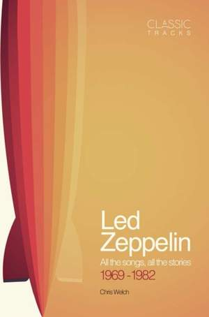Classic Tracks - Led Zeppelin: All the songs, all the stories 1969-1982