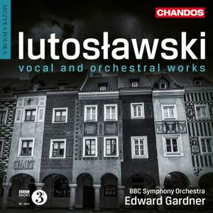 Lutosławski: Vocal and Orchestral Works