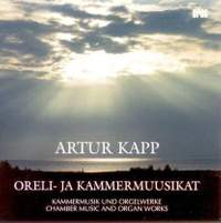 Artur Kapp: Chamber Music & Organ Works