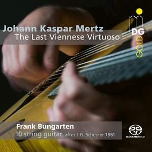 Johann Kaspar Mertz: The Last Viennese Virtuoso