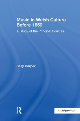Music in Welsh Culture Before 1650: A Study of the Principal Sources