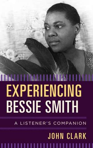 Experiencing Bessie Smith: A Listener's Companion