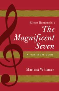 Elmer Bernstein's The Magnificent Seven: A Film Score Guide