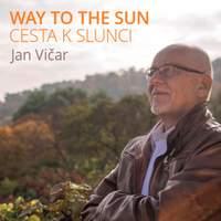 Jan Vičar: Way To The Sun (Cesta K Slunci)