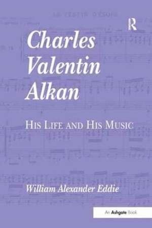 Charles Valentin Alkan: His Life and His Music
