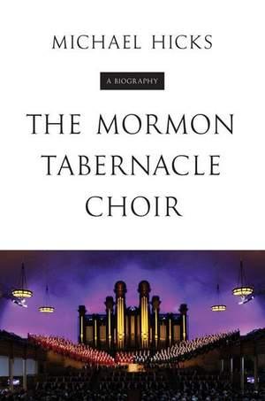The Mormon Tabernacle Choir: A Biography