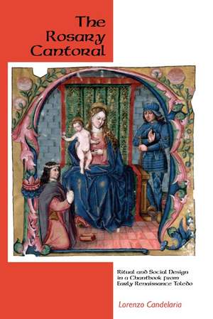 The Rosary Cantoral - Ritual and Social Design in a Chantbook from Early Renaissance Toledo