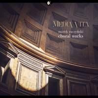 Media vita: Choral Works of Marek Raczyński