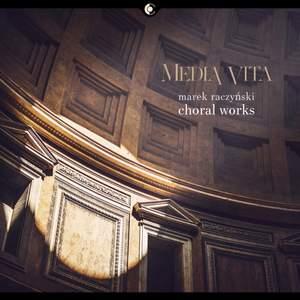 Media vita: Choral Works of Marek Raczynski