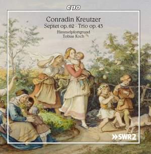 Conradin Kreutzer: Septet, Op. 62 & Trio Op. 43
