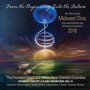 2016 Midwest Clinic: The 'President's Own' United States Marine Band Chamber Ensembles (Live)