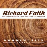 Richard Faith: Neo-Romantic Music for Mixed Chamber Ensemble