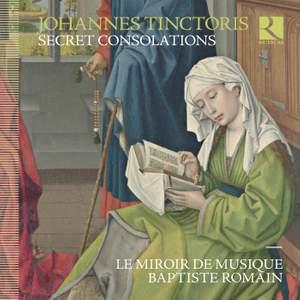 Tinctoris: Secret Consolations