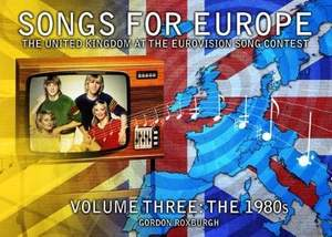 Songs for Europe: The United Kingdom at the Eurovision Song Contest: Volume 3: The 1980s