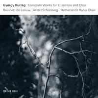 Kurtág: Complete Works for Ensemble and Choir