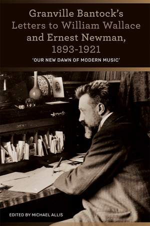 Granville Bantock`s Letters to William Wallace and `Our new dawn of modern music`