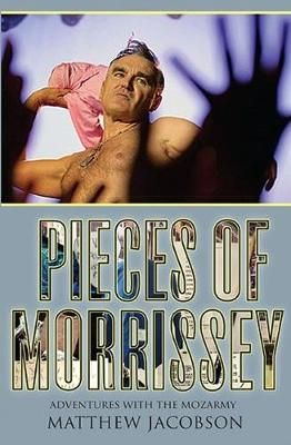 Pieces of Morrissey: Adventures with the Mozarmy
