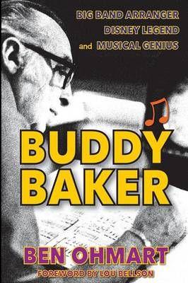 Buddy Baker: Big Band Arranger, Disney Legend & Musical Genius